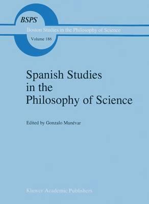 Spanish Studies in the Philosophy of Science - Boston Studies in the Philosophy and History of Science 186 (Hardback)