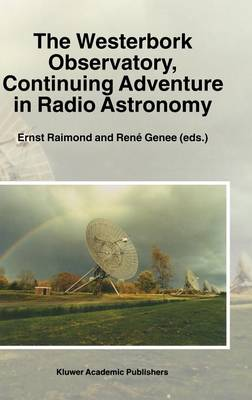 The Westerbork Observatory, Continuing Adventure in Radio Astronomy - Astrophysics and Space Science Library 207 (Hardback)