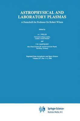Astrophysical and Laboratory Plasmas: A Festschrift for Professor Sir Robert Wilson (Hardback)