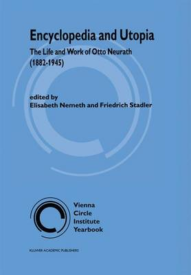 Encyclopedia and Utopia: The Life and Work of Otto Neurath (1882-1945) - Vienna Circle Institute Yearbook 4 (Hardback)