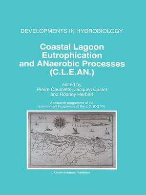Coastal Lagoon Eutrophication and ANaerobic Processes (C.L.E.AN.): Nitrogen and Sulfur Cycles and Population Dynamics in Coastal Lagoons A Research Programme of the Environment Programme of the EC (DG XII) - Developments in Hydrobiology 117 (Hardback)