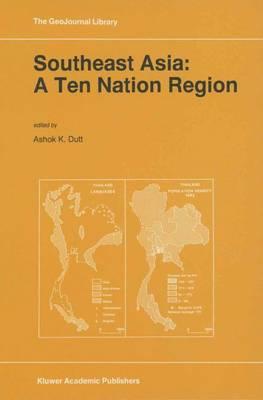 Southeast Asia: A Ten Nation Regior - GeoJournal Library 34 (Hardback)