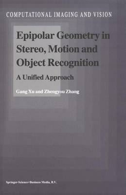 Epipolar Geometry in Stereo, Motion and Object Recognition: A Unified Approach - Computational Imaging and Vision 6 (Hardback)