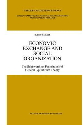 Economic Exchange and Social Organization: The Edgeworthian foundations of general equilibrium theory - Theory and Decision Library C 12 (Hardback)