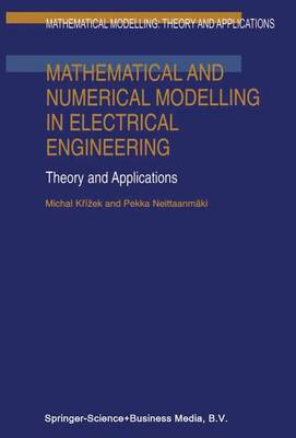 Mathematical and Numerical Modelling in Electrical Engineering Theory and Applications - Mathematical Modelling: Theory and Applications 1 (Hardback)