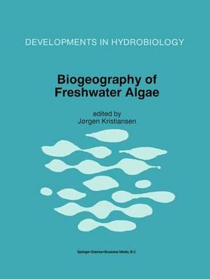 Biogeography of Freshwater Algae - Developments in Hydrobiology 118 (Hardback)