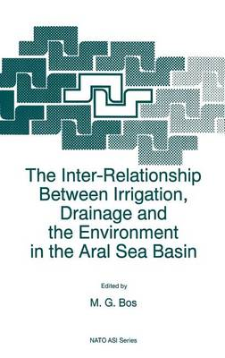 The Inter-Relationship Between Irrigation, Drainage and the Environment in the Aral Sea Basin - Nato Science Partnership Subseries: 2 22 (Hardback)