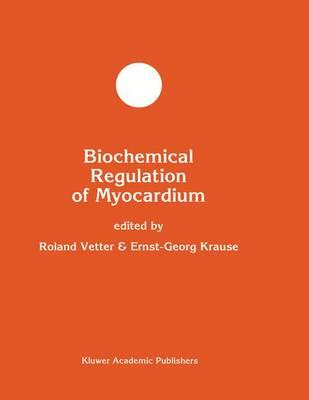 Biochemical Regulation of Myocardium - Developments in Molecular and Cellular Biochemistry 19 (Hardback)