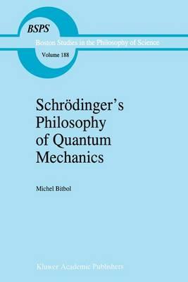 Schroedinger's Philosophy of Quantum Mechanics - Boston Studies in the Philosophy and History of Science 188 (Hardback)
