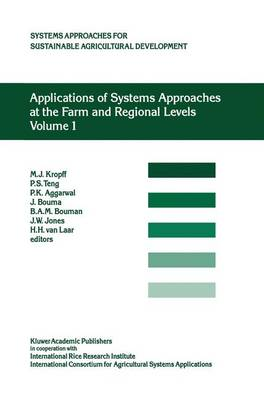 Applications of Systems Approaches at the Farm and Regional Levels: Proceedings of the Second International Symposium on Systems Approaches for Agricultural Development, held at IRRI, Los Banos, Philippines, 6-8 December 1995 - System Approaches for Sustainable Agricultural Development 5 (Hardback)
