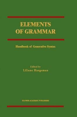 Elements of Grammar: Handbook in Generative Syntax - International Handbooks of Linguistics (Hardback)