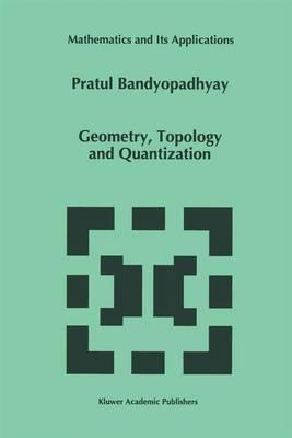 Geometry, Topology and Quantization - Mathematics and Its Applications 386 (Hardback)