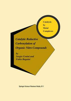 Catalytic Reductive Carbonylation of Organic Nitro Compounds - Catalysis by Metal Complexes 20 (Hardback)