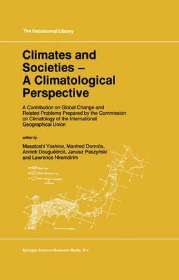 Climates and Societies - A Climatological Perspective: A Contribution on Global Change and Related Problems Prepared by the Commission on Climatology of the International Geographical Union - GeoJournal Library 36 (Hardback)