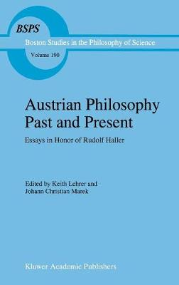 Austrian Philosophy Past and Present: Essays in Honor of Rudolf Haller - Boston Studies in the Philosophy and History of Science 190 (Hardback)