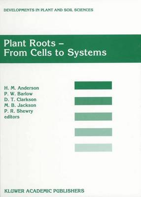 Plant Roots - From Cells to Systems: Proceedings of the 14th Long Ashton International Symposium Plant Roots - From Cells to Systems, held in Bristol, U.K., 13-15 September 1995 - Developments in Plant and Soil Sciences 73 (Hardback)
