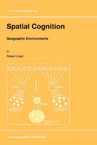 Spatial Cognition: Geographic Environments - GeoJournal Library 39 (Hardback)
