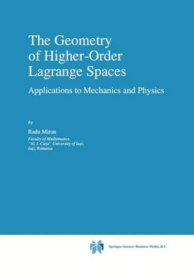 The Geometry of Higher-Order Lagrange Spaces: Applications to Mechanics and Physics - Fundamental Theories of Physics 82 (Hardback)
