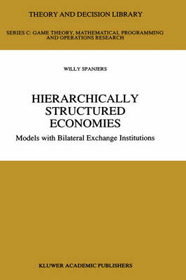 Hierarchically Structured Economies: Models with Bilateral Exchange Institutions - Theory and Decision Library C 15 (Hardback)