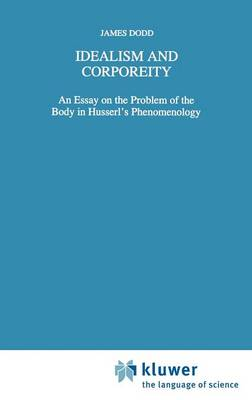 Idealism and Corporeity: An Essay on the Problem of the Body in Husserl's Phenomenology - Phaenomenologica 140 (Hardback)