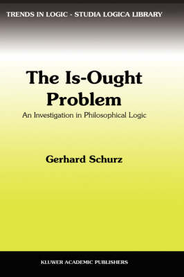 The Is-Ought Problem: An Investigation in Philosophical Logic - Trends in Logic 1 (Hardback)