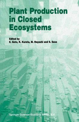 Plant Production in Closed Ecosystems: The International Symposium on Plant Production in Closed Ecosystems held in Narita, Japan, August 26-29, 1996 (Hardback)
