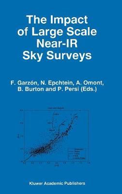 The Impact of Large Scale Near-IR Sky Surveys: Proceedings of a Workshop held at Puerto de la Cruz, Tenerife(Spain), 22-26 April 1996 - Astrophysics and Space Science Library 210 (Hardback)