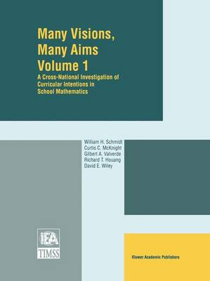 Many Visions, Many Aims: A Cross-National Investigation of Curricular Intentions in School Mathematics (Paperback)