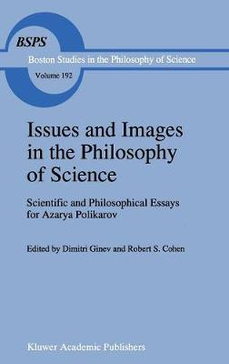 Issues and Images in the Philosophy of Science: Scientific and Philosophical Essays in Honour of Azarya Polikarov - Boston Studies in the Philosophy and History of Science 192 (Hardback)