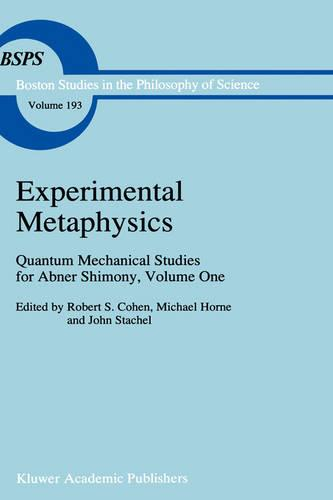 Experimental Metaphysics: Quantum Mechanical Studies for Abner Shimony, Volume One - Boston Studies in the Philosophy and History of Science 193 (Hardback)