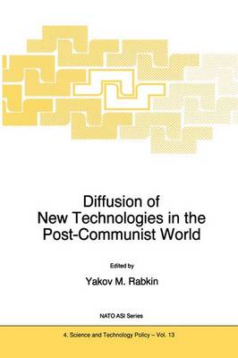 Diffusion of New Technologies in the Post-Communist World: Proceedings of the NATO Advanced Research Workshop on Marketing of High-Tech Know How St Petersburg, Russia June 1994 - Nato Science Partnership Subseries: 4 13 (Hardback)