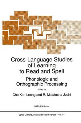 Cross-Language Studies of Learning to Read and Spell:: Phonologic and Orthographic Processing - Nato Science Series D: 87 (Hardback)