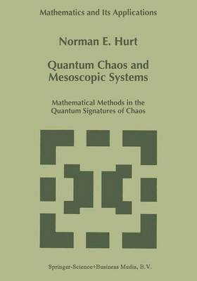 Quantum Chaos and Mesoscopic Systems: Mathematical Methods in the Quantum Signatures of Chaos - Mathematics and Its Applications 397 (Hardback)