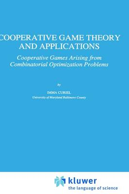 Cooperative Game Theory and Applications: Cooperative Games Arising from Combinatorial Optimization Problems - Theory and Decision Library C 16 (Hardback)