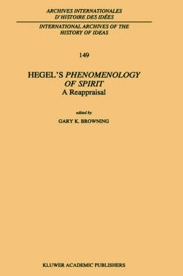 Hegel's Phenomenology of Spirit: A Reappraisal - International Archives of the History of Ideas / Archives Internationales d'Histoire des Idees 149 (Hardback)