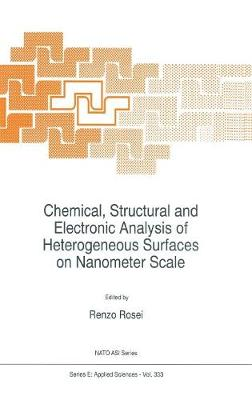 Chemical, Structural and Electronic Analysis of Heterogeneous Surfaces on Nanometer Scale - Nato Science Series E: 333 (Hardback)