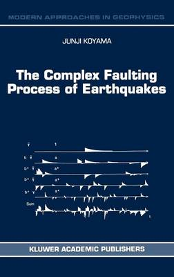 The Complex Faulting Process of Earthquakes - Modern Approaches in Geophysics 16 (Hardback)