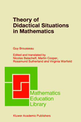 Theory of Didactical Situations in Mathematics: Didactique des Mathematiques, 1970-1990 - Mathematics Education Library 19 (Hardback)