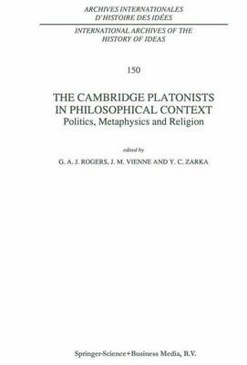 The Cambridge Platonists in Philosophical Context: Politics, Metaphysics and Religion - International Archives of the History of Ideas / Archives Internationales d'Histoire des Idees 150 (Hardback)