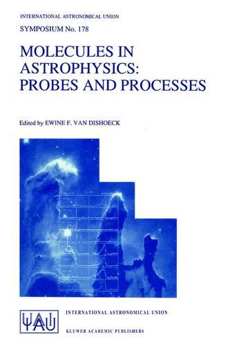 Molecules in Astrophysics: Probes and Processes - International Astronomical Union Symposia 178 (Hardback)