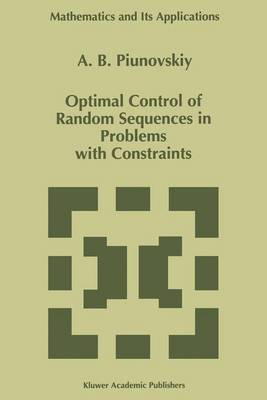 Optimal Control of Random Sequences in Problems with Constraints - Mathematics and Its Applications 410 (Hardback)