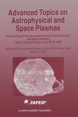 Advanced Topics on Astrophysical and Space Plasmas: Proceedings of the Advanced School on Astrophysical and Space Plasmas Held in Guaruja, Brazil on June 26-30, 1995 (Hardback)