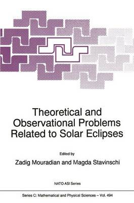 Theoretical and Observational Problems Related to Solar Eclipses: Proceedings of the NATO Advanced Research Workshop, Bucharest, Romania, 1-5 June 1996 - NATO Science Series: C: Mathematical & Physical Sciences v. 494 (Hardback)