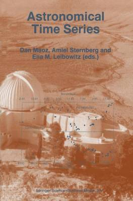 Astronomical Time Series: Proceedings of The Florence and George Wise Observatory 25th Anniversary Symposium held in Tel-Aviv, Israel, 30 December 1996-1 January 1997 - Astrophysics and Space Science Library 218 (Hardback)