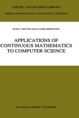 Applications of Continuous Mathematics to Computer Science - Theory and Decision Library B 38 (Hardback)