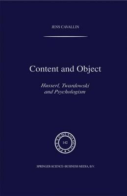 Content and Object: Husserl, Twardowski and Psychologism - Phaenomenologica 142 (Hardback)