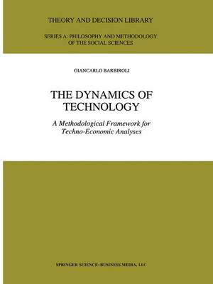 The Dynamics of Technology: A Methodological Framework for Techno-Economic Analyses - Theory and Decision Library A: 25 (Hardback)