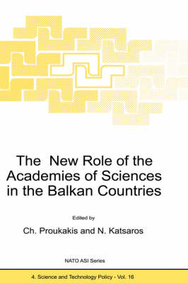 The New Role of the Academies of Sciences in the Balkan Countries - Nato Science Partnership Subseries: 4 16 (Hardback)