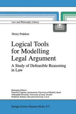 Logical Tools for Modelling Legal Argument: A Study of Defeasible Reasoning in Law - Law and Philosophy Library 32 (Hardback)