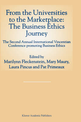 From the Universities to the Marketplace: The Business Ethics Journey: The Second Annual International Vincentian Conference Promoting Business Ethics (Hardback)